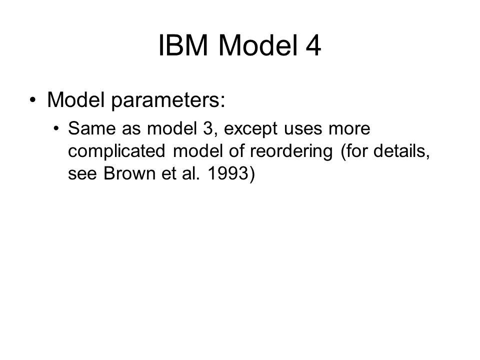 IBM Model 4 Model parameters: