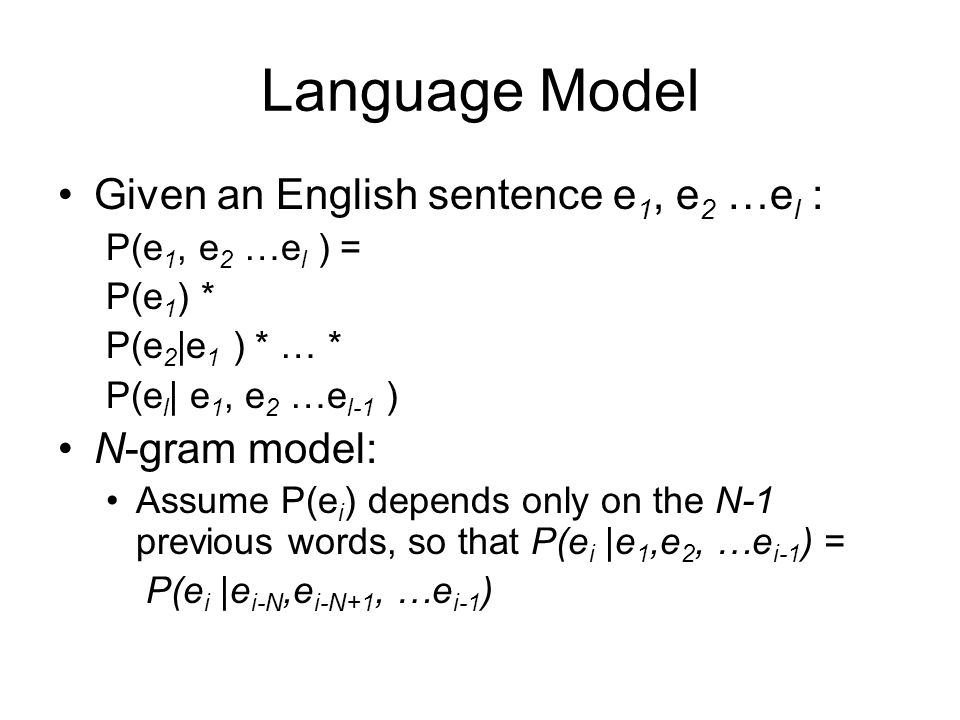 Language Model Given an English sentence e1, e2 …el : N-gram model: