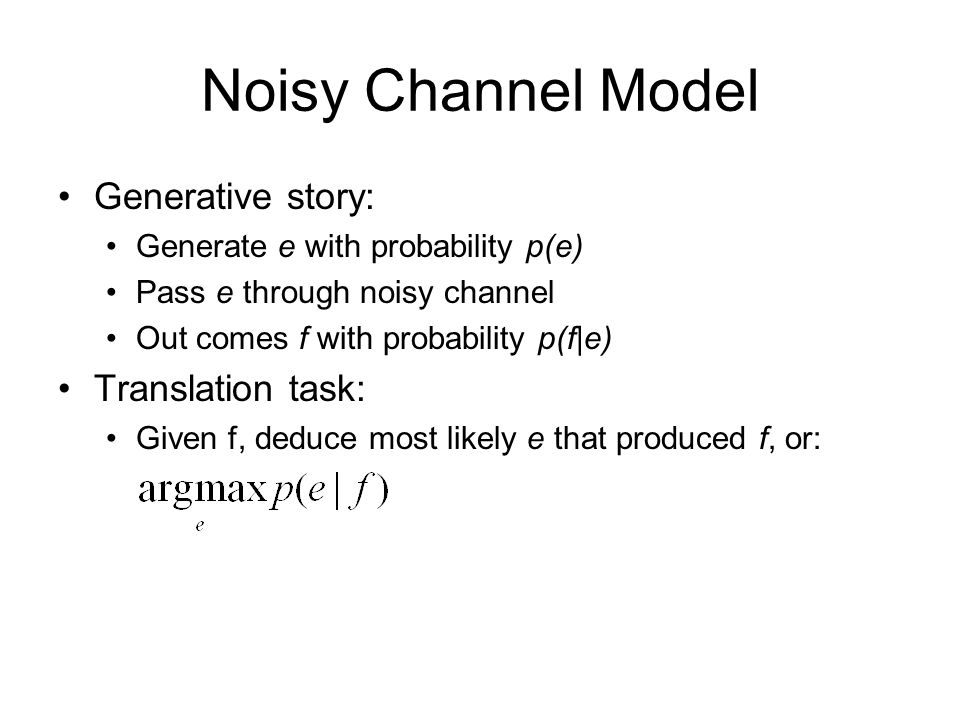 Noisy Channel Model Generative story: Translation task: