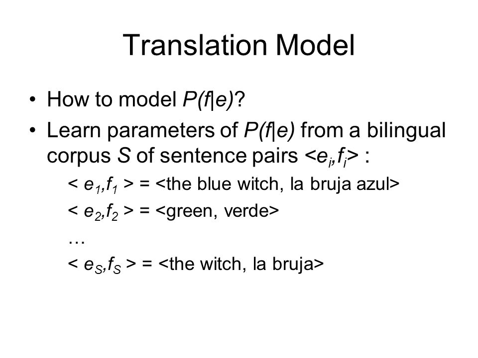 Translation Model How to model P(f|e)