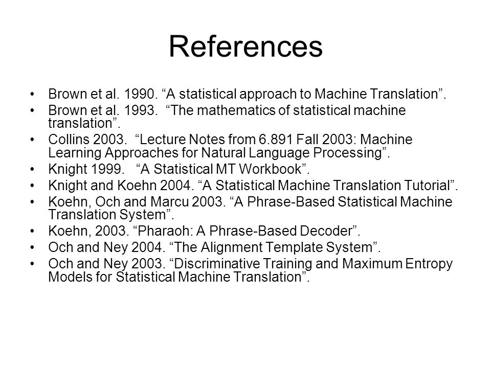 References Brown et al. 1990. A statistical approach to Machine Translation .