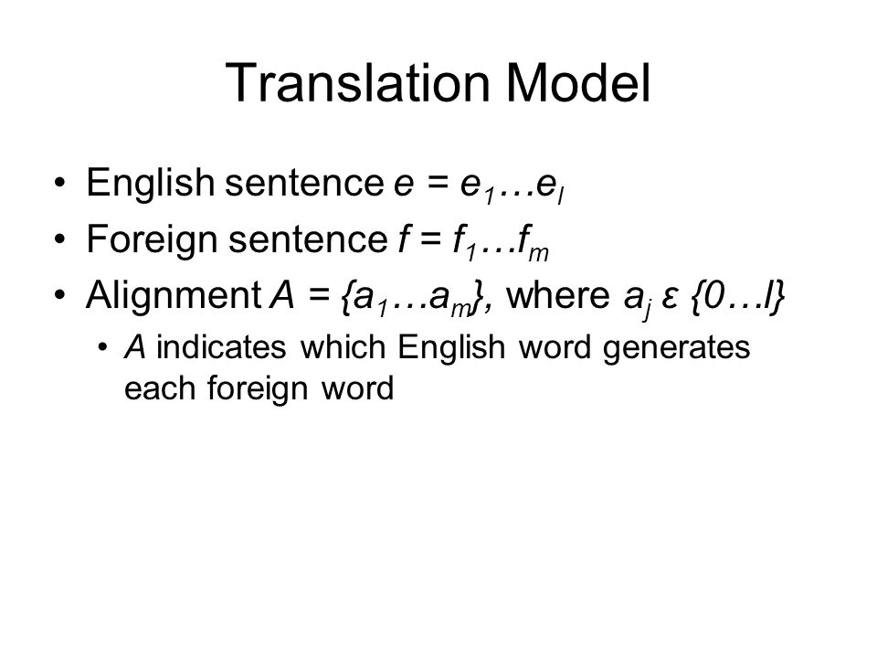 Translation Model English sentence e = e1…el