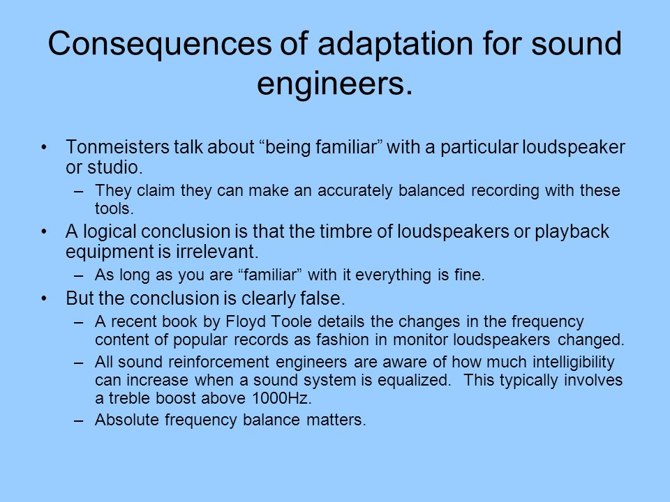 Consequences of adaptation for sound engineers.