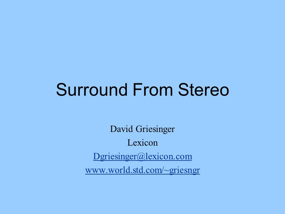 Surround From Stereo David Griesinger Lexicon Dgriesinger@lexicon.com
