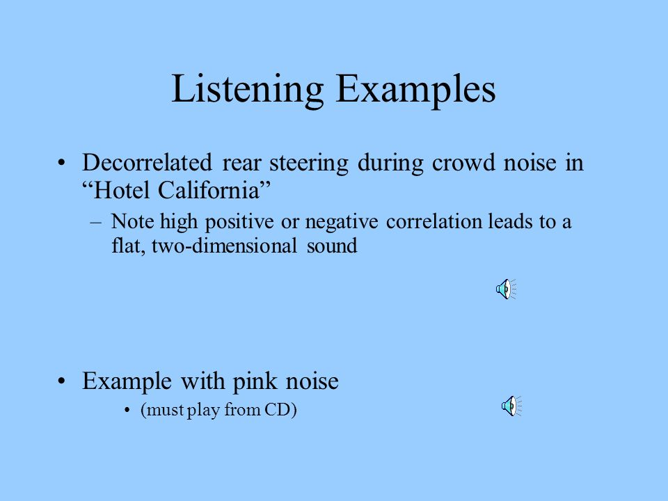 Listening Examples Decorrelated rear steering during crowd noise in Hotel California