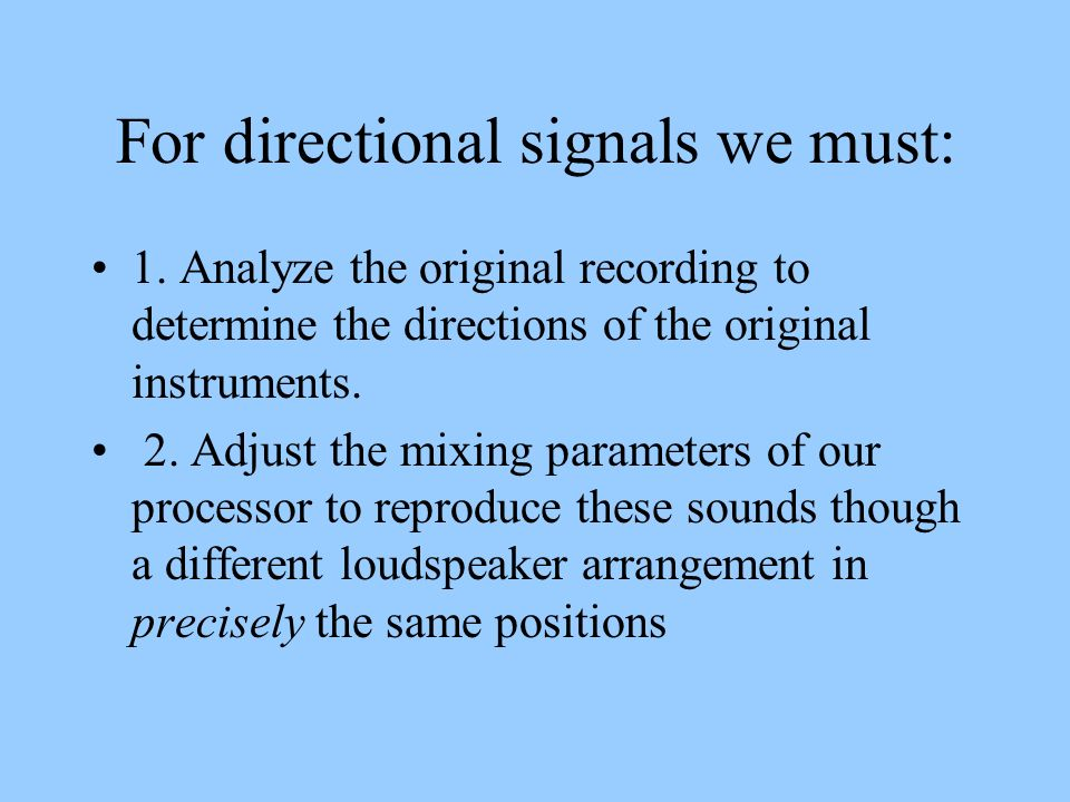 For directional signals we must: