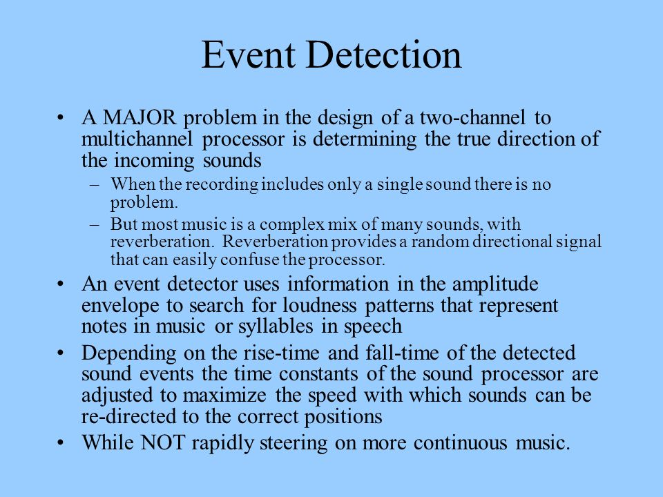 Event Detection A MAJOR problem in the design of a two-channel to multichannel processor is determining the true direction of the incoming sounds.