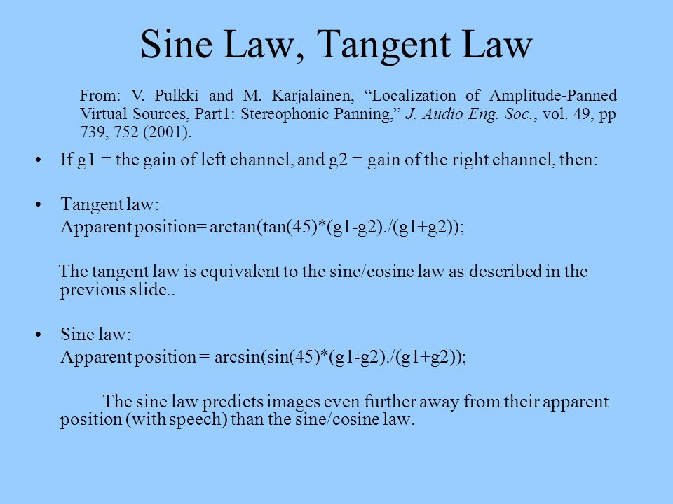 Sine Law, Tangent Law If g1 = the gain of left channel, and g2 = gain of the right channel, then: