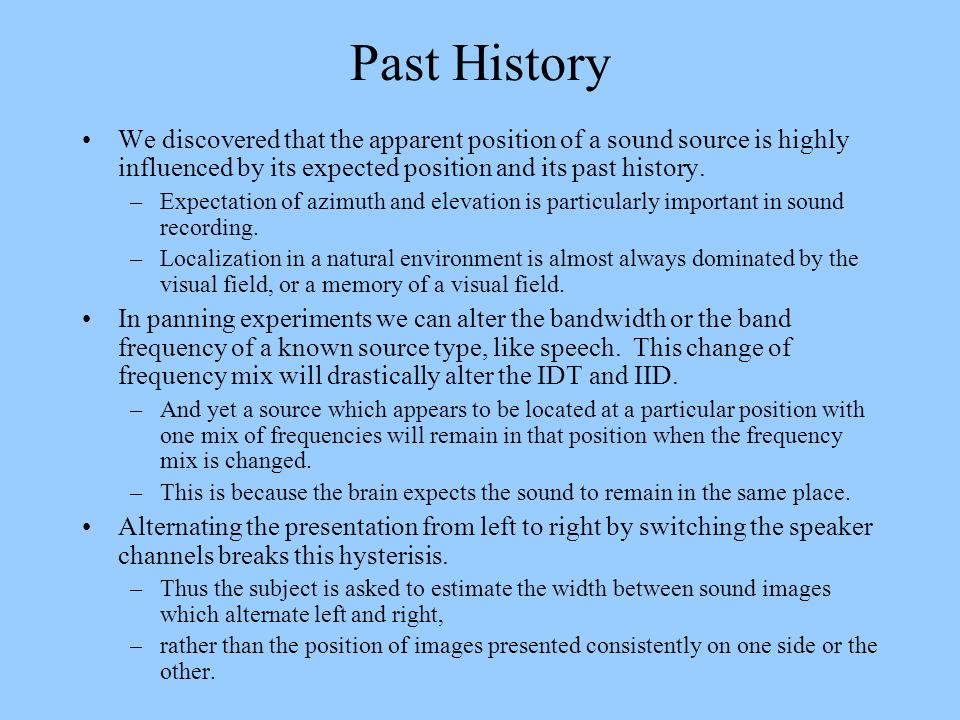 Past History We discovered that the apparent position of a sound source is highly influenced by its expected position and its past history.