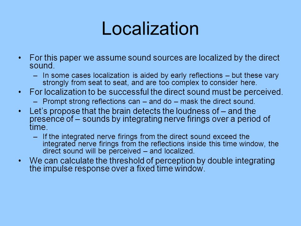 Localization For this paper we assume sound sources are localized by the direct sound.