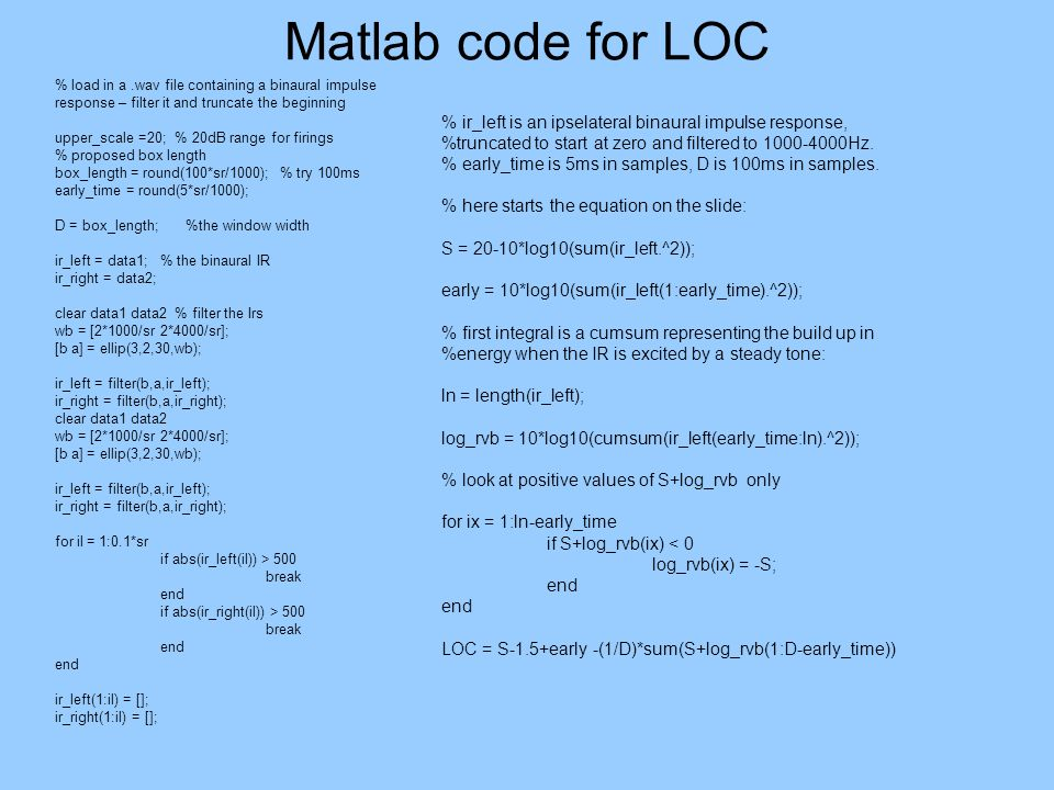 Matlab code for LOC % load in a .wav file containing a binaural impulse response – filter it and truncate the beginning.