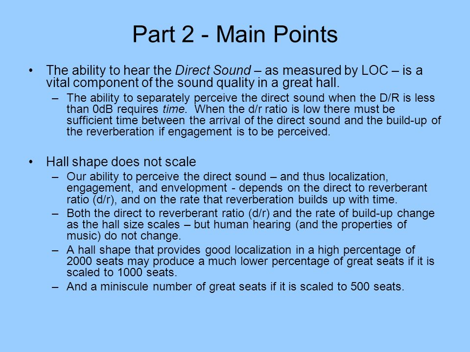 Part 2 - Main Points The ability to hear the Direct Sound – as measured by LOC – is a vital component of the sound quality in a great hall.