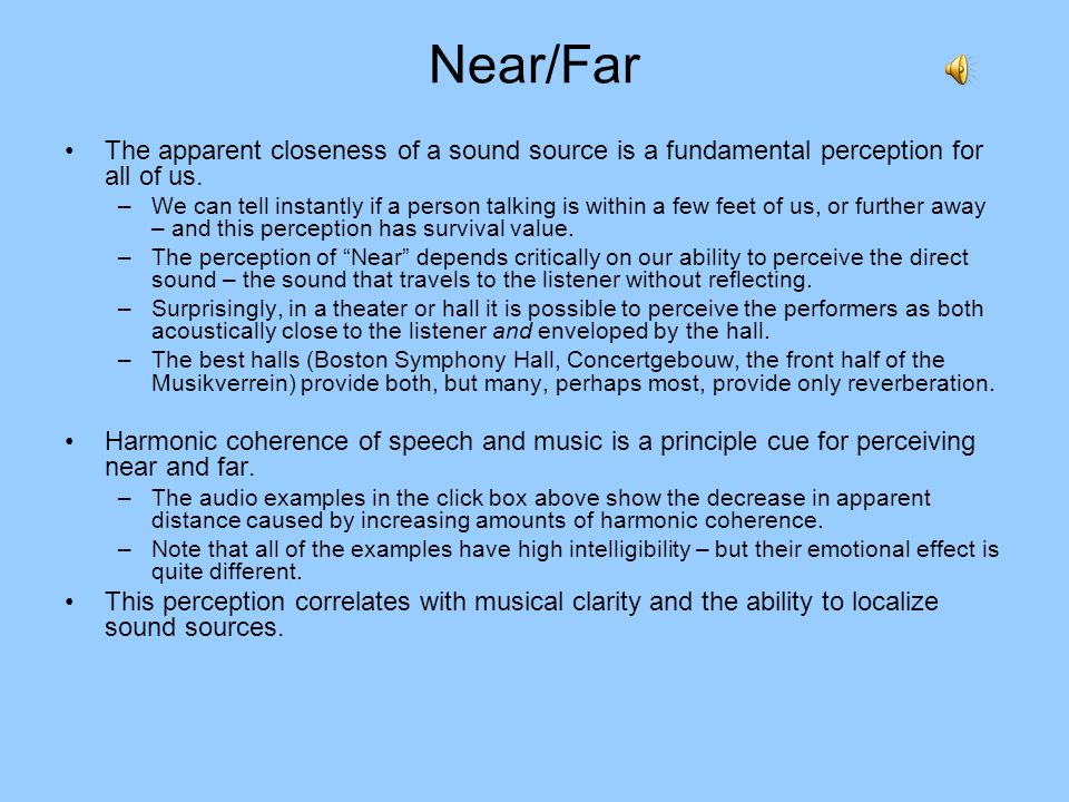 Near/Far The apparent closeness of a sound source is a fundamental perception for all of us.