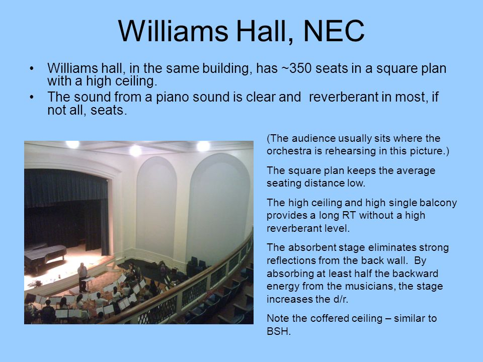 Williams Hall, NEC Williams hall, in the same building, has ~350 seats in a square plan with a high ceiling.