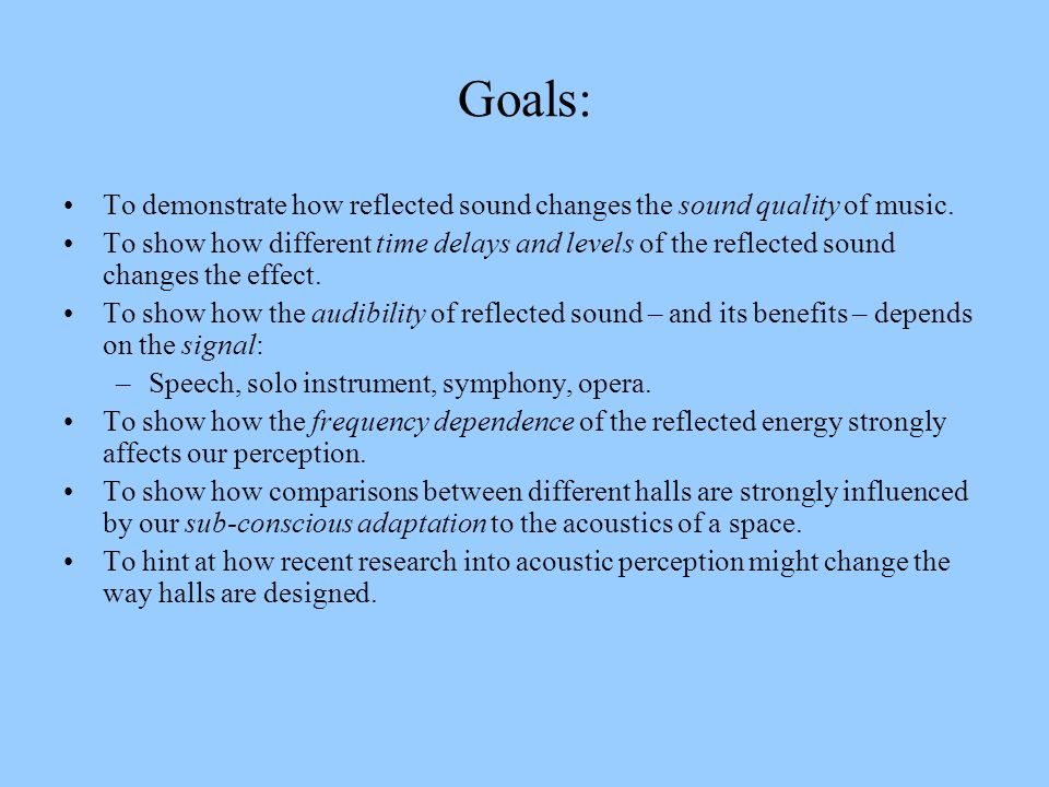 Goals: To demonstrate how reflected sound changes the sound quality of music.