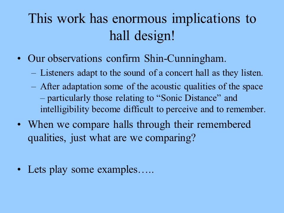 This work has enormous implications to hall design!