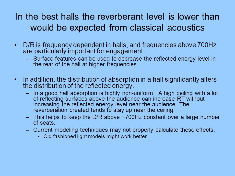 In the best halls the reverberant level is lower than would be expected from classical acoustics