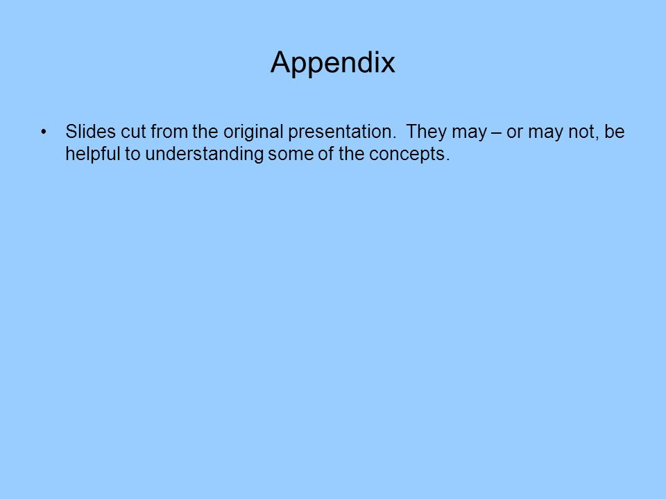 Appendix Slides cut from the original presentation.