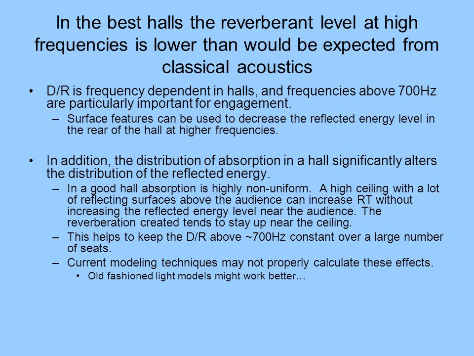 In the best halls the reverberant level at high frequencies is lower than would be expected from classical acoustics