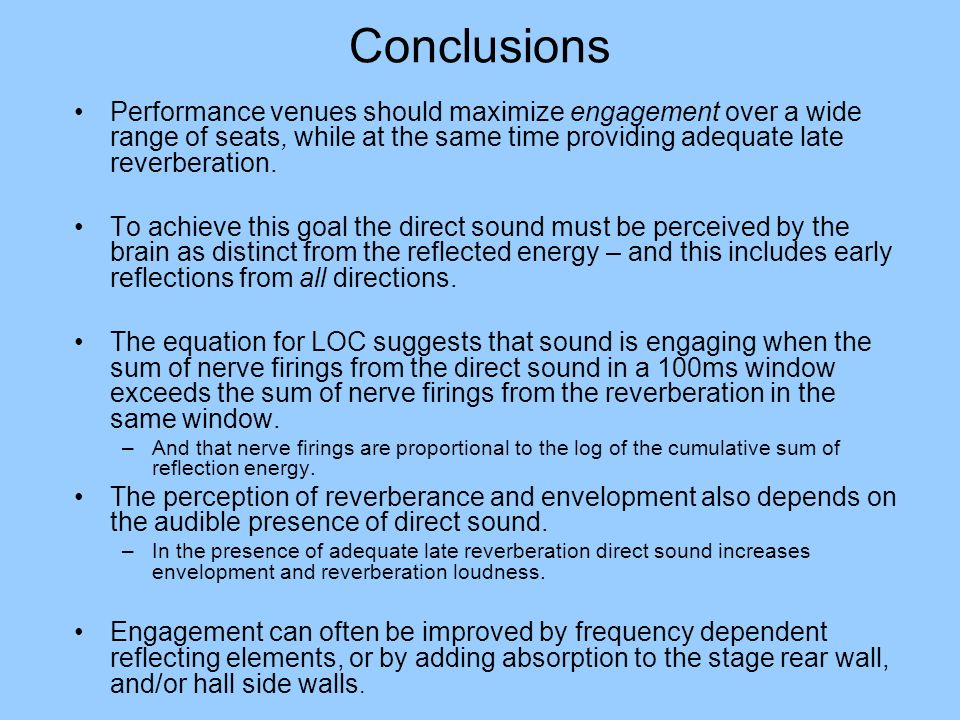 Conclusions Performance venues should maximize engagement over a wide range of seats, while at the same time providing adequate late reverberation.