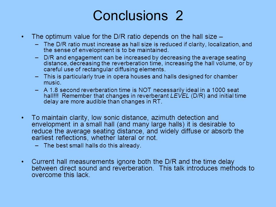 Conclusions 2 The optimum value for the D/R ratio depends on the hall size –