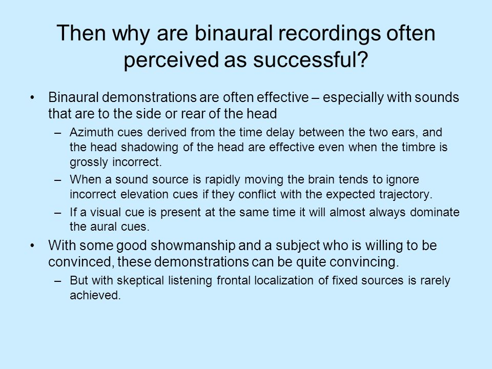 Then why are binaural recordings often perceived as successful