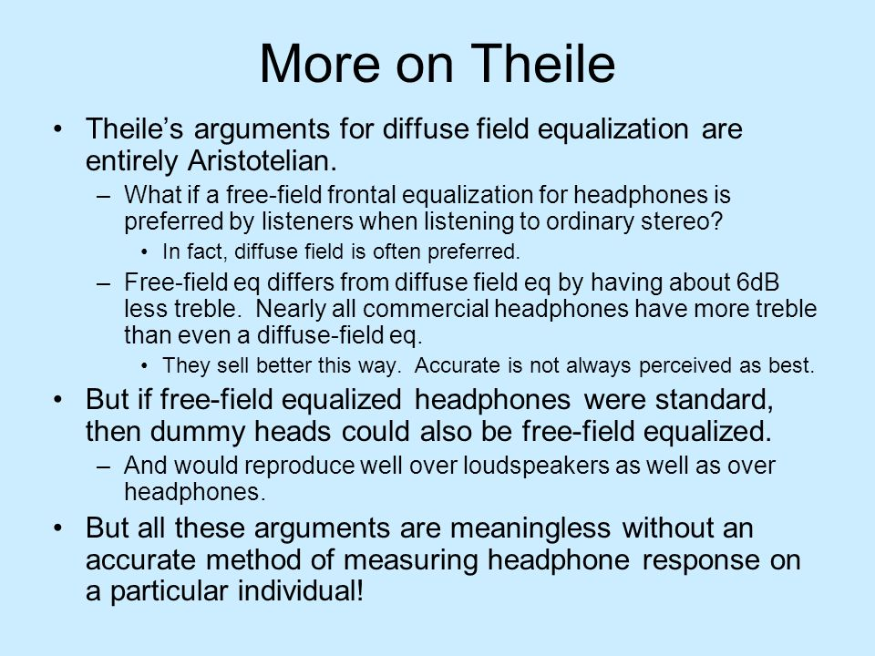 More on Theile Theile's arguments for diffuse field equalization are entirely Aristotelian.