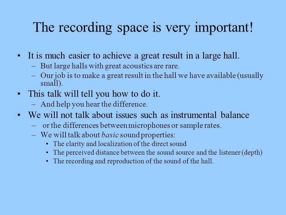 The recording space is very important!