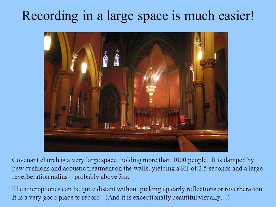 Recording in a large space is much easier!
