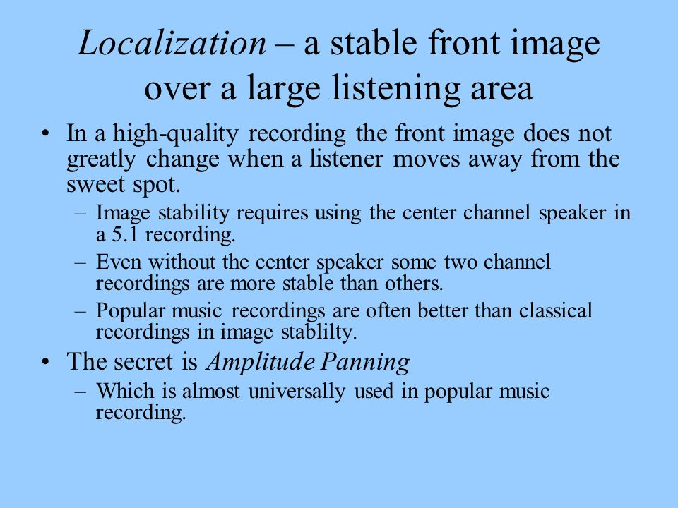 Localization – a stable front image over a large listening area
