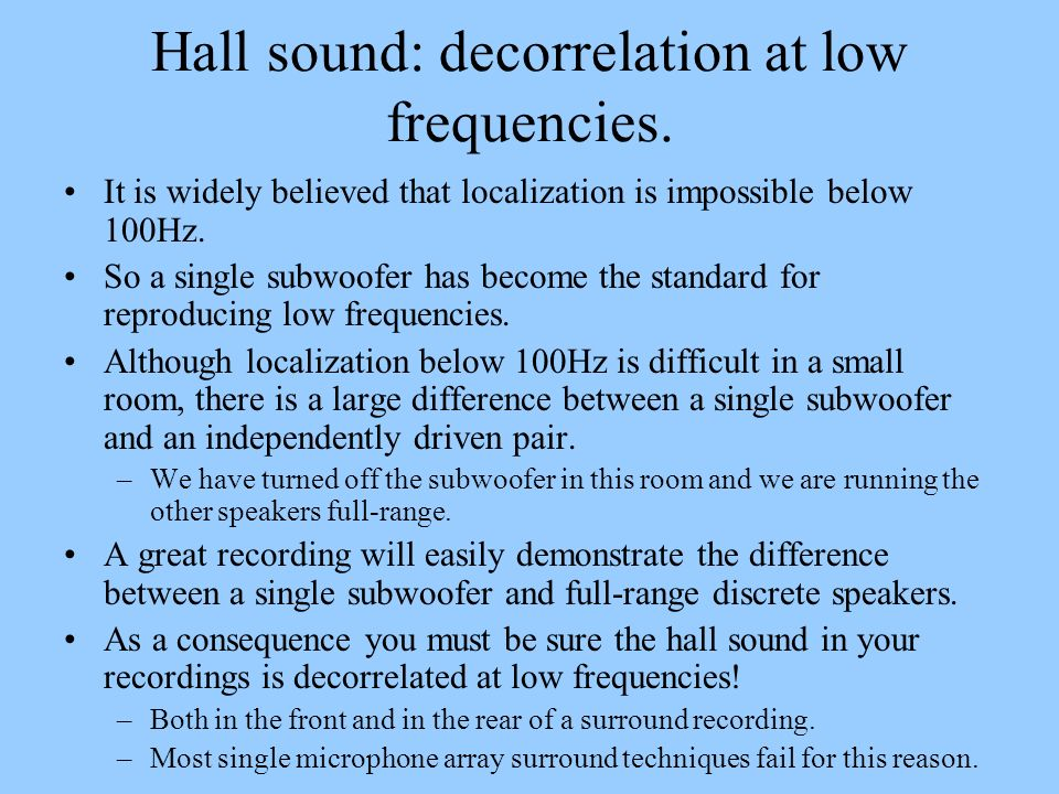 Hall sound: decorrelation at low frequencies.