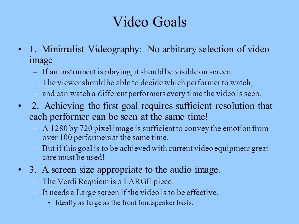 Video Goals 1. Minimalist Videography: No arbitrary selection of video image. If an instrument is playing, it should be visible on screen.