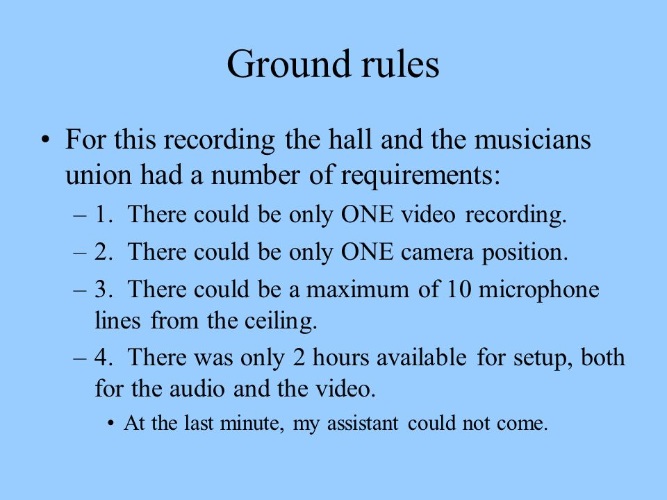 Ground rules For this recording the hall and the musicians union had a number of requirements: 1. There could be only ONE video recording.