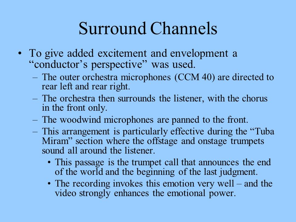 Surround Channels To give added excitement and envelopment a conductor's perspective was used.