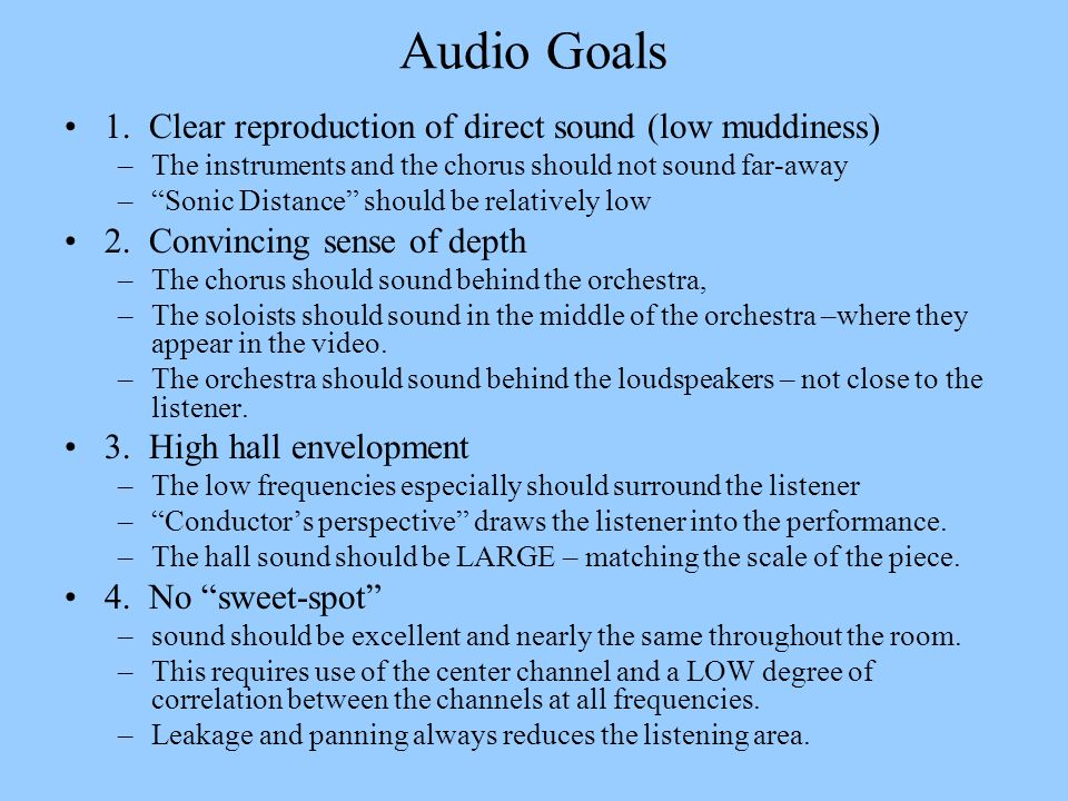 Audio Goals 1. Clear reproduction of direct sound (low muddiness)