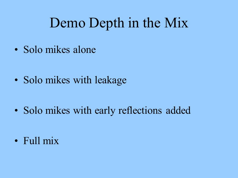 Demo Depth in the Mix Solo mikes alone Solo mikes with leakage