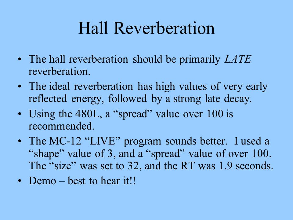 Hall Reverberation The hall reverberation should be primarily LATE reverberation.