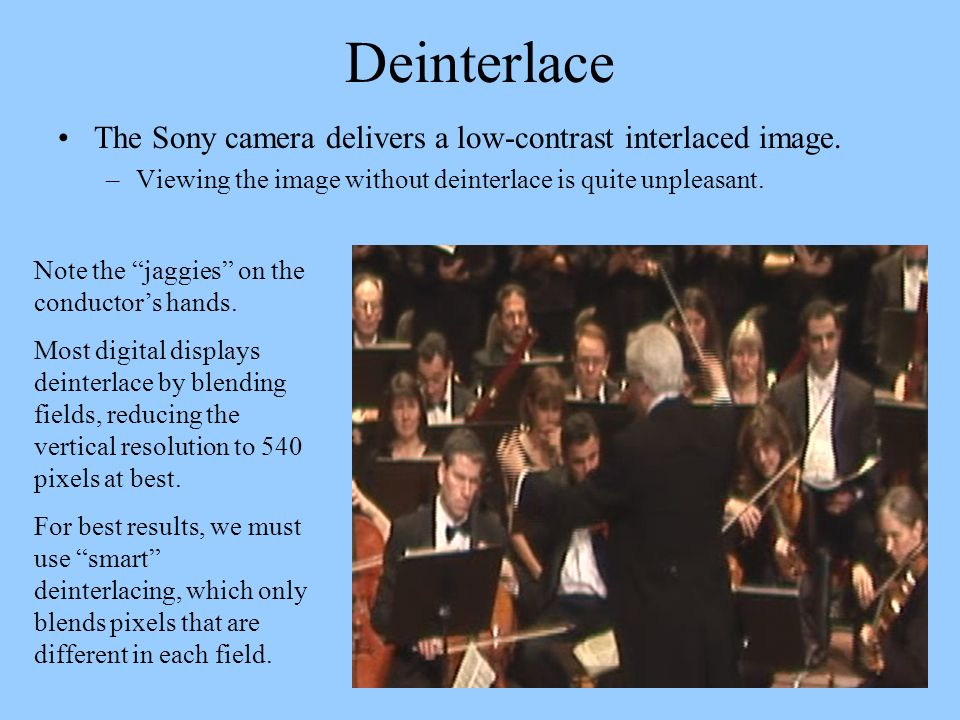 Deinterlace The Sony camera delivers a low-contrast interlaced image.