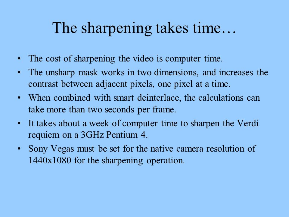 The sharpening takes time…