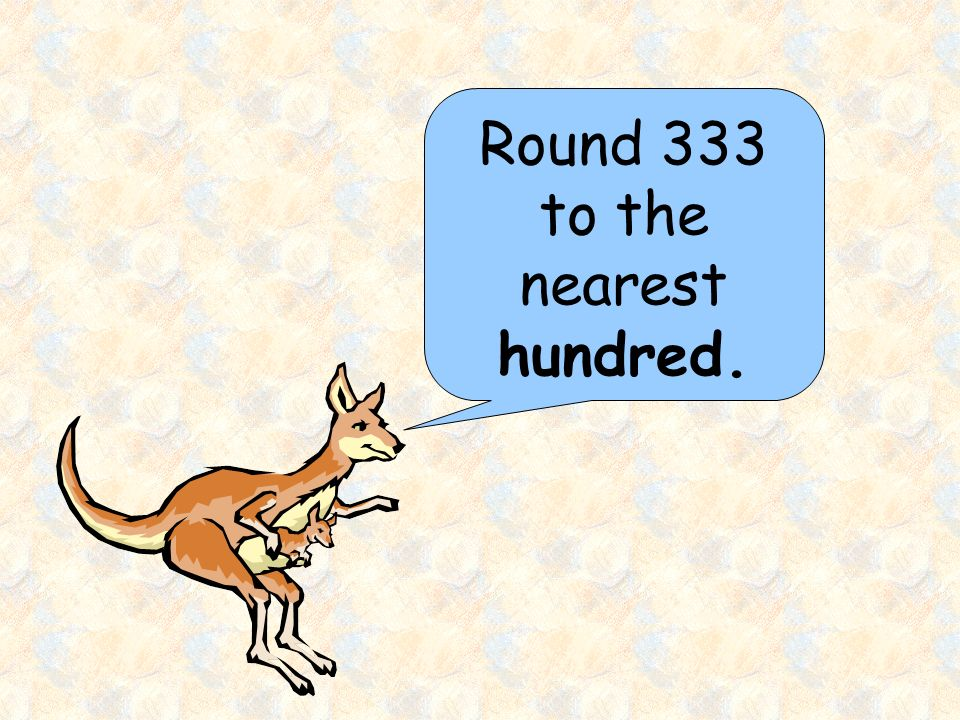 Round 333 to the nearest hundred.