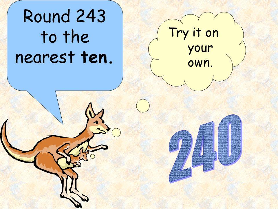 Round 243 to the nearest ten.