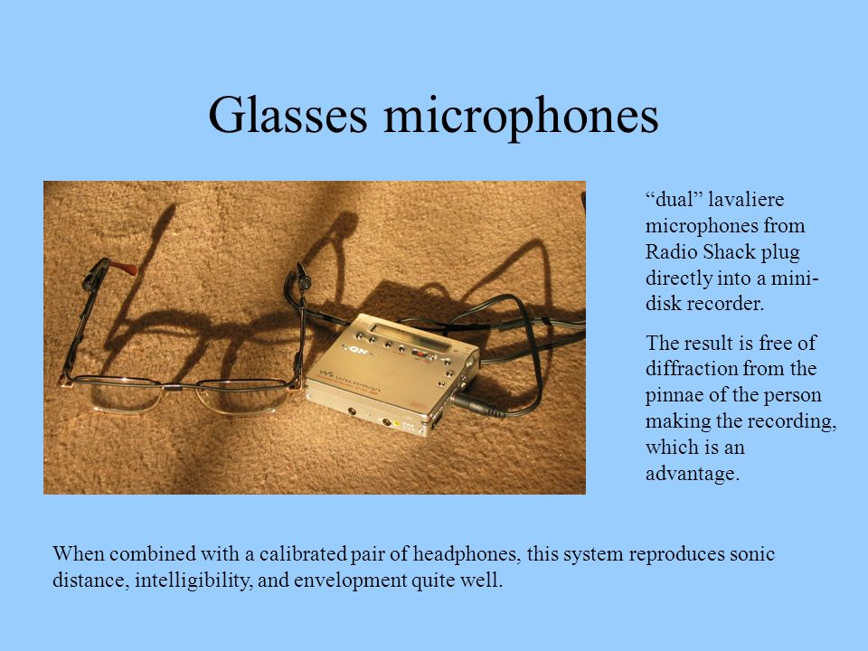 Glasses microphones dual lavaliere microphones from Radio Shack plug directly into a mini-disk recorder.