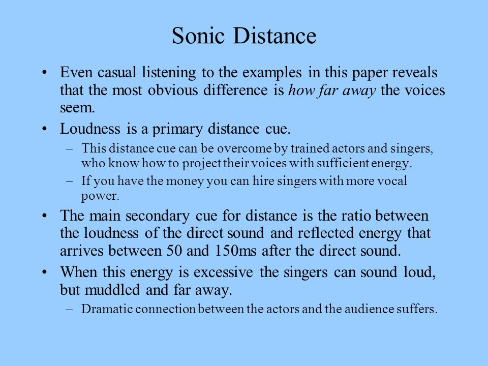 Sonic Distance Even casual listening to the examples in this paper reveals that the most obvious difference is how far away the voices seem.