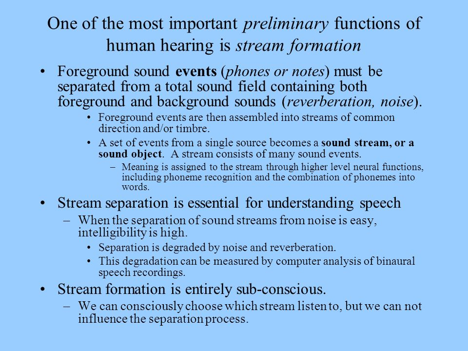 One of the most important preliminary functions of human hearing is stream formation
