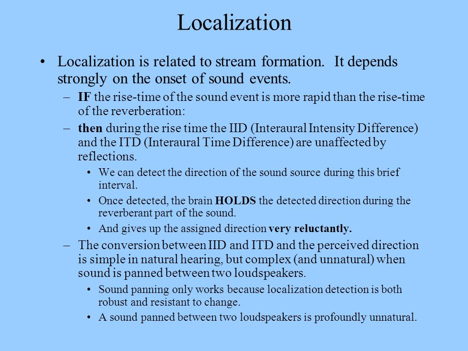 Localization Localization is related to stream formation. It depends strongly on the onset of sound events.
