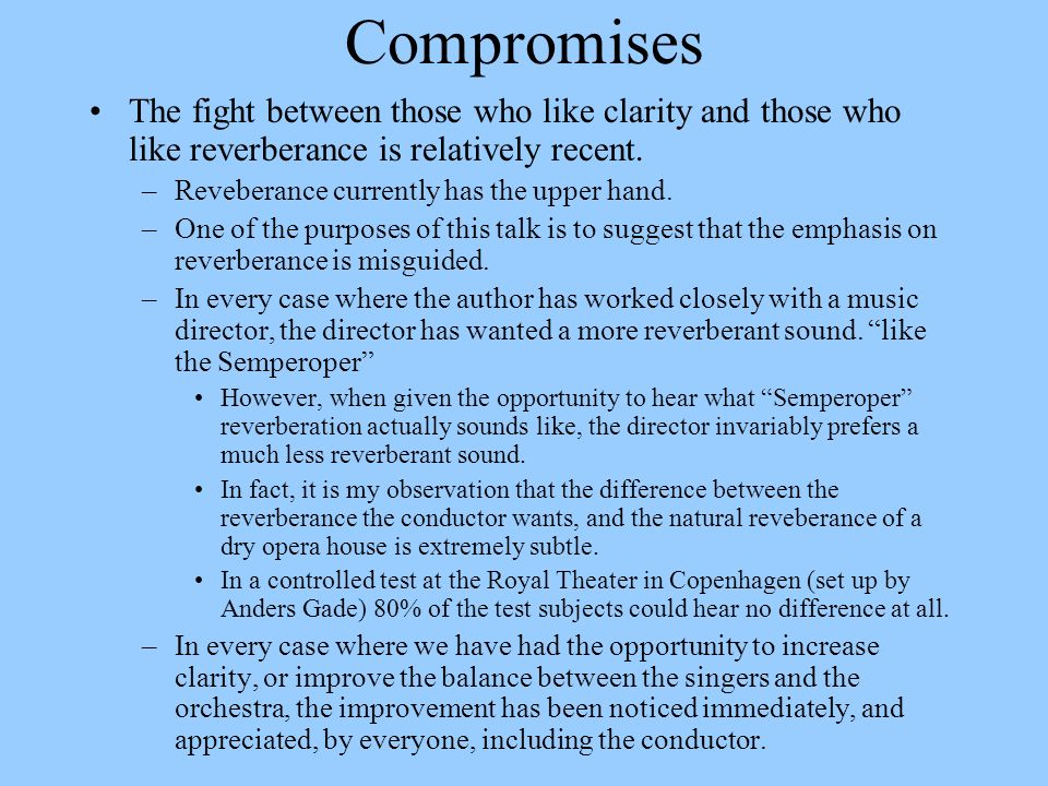 Compromises The fight between those who like clarity and those who like reverberance is relatively recent.