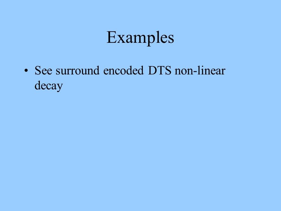 Examples See surround encoded DTS non-linear decay