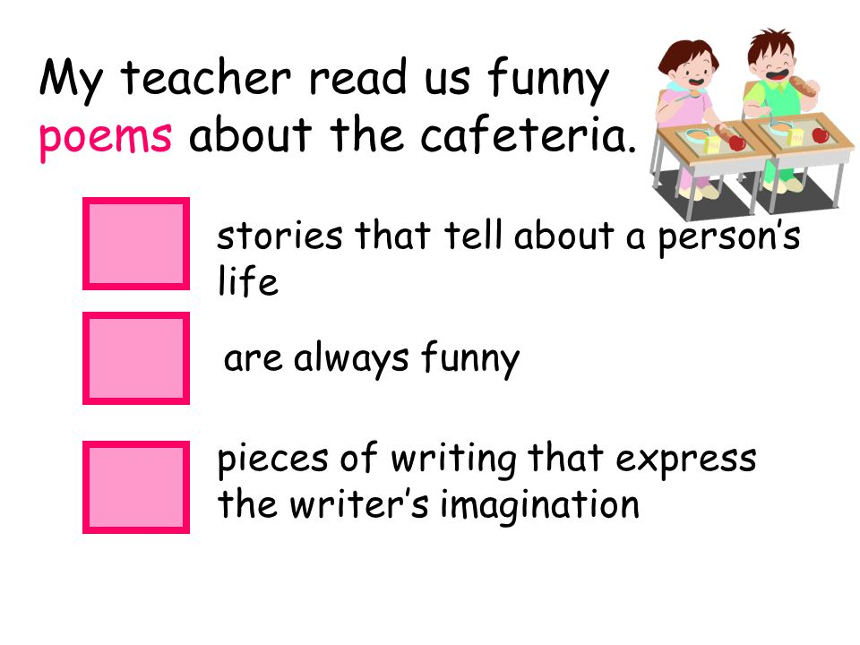 My teacher read us funny poems about the cafeteria.