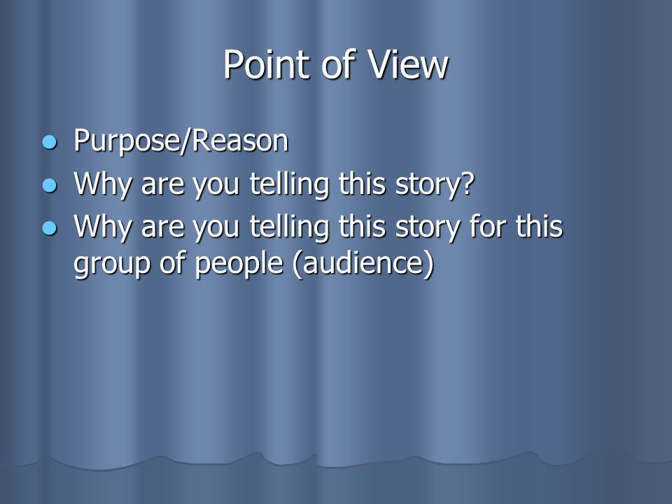 Point of View Purpose/Reason Why are you telling this story