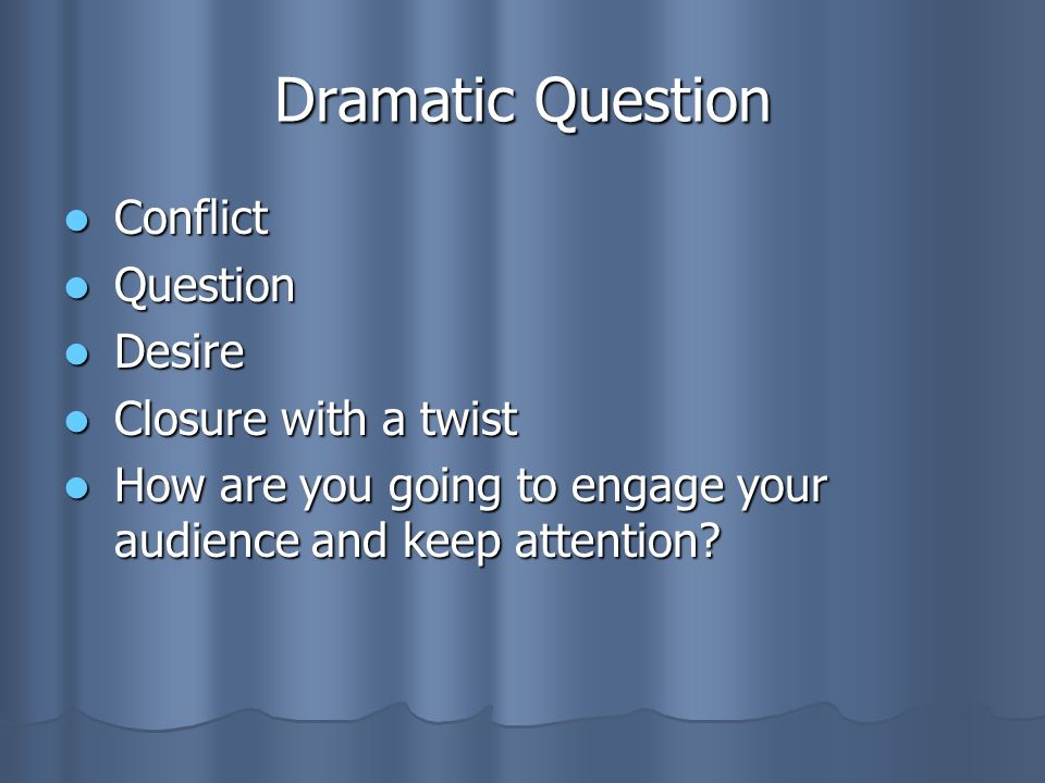 Dramatic Question Conflict Question Desire Closure with a twist